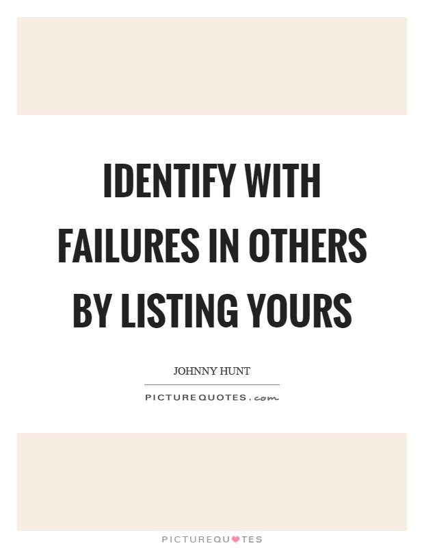 Identify with failures in others by listing yours Picture Quote #1