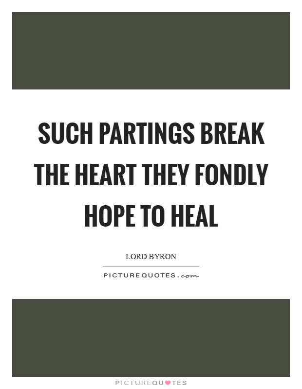 Such partings break the heart they fondly hope to heal Picture Quote #1