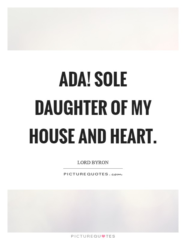 Ada! sole daughter of my house and heart Picture Quote #1