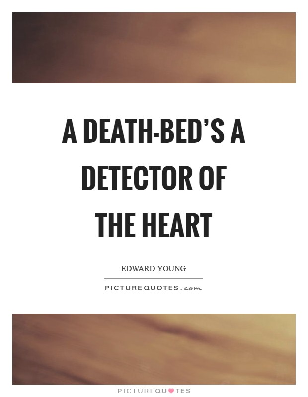 A death-bed's a detector of the heart Picture Quote #1