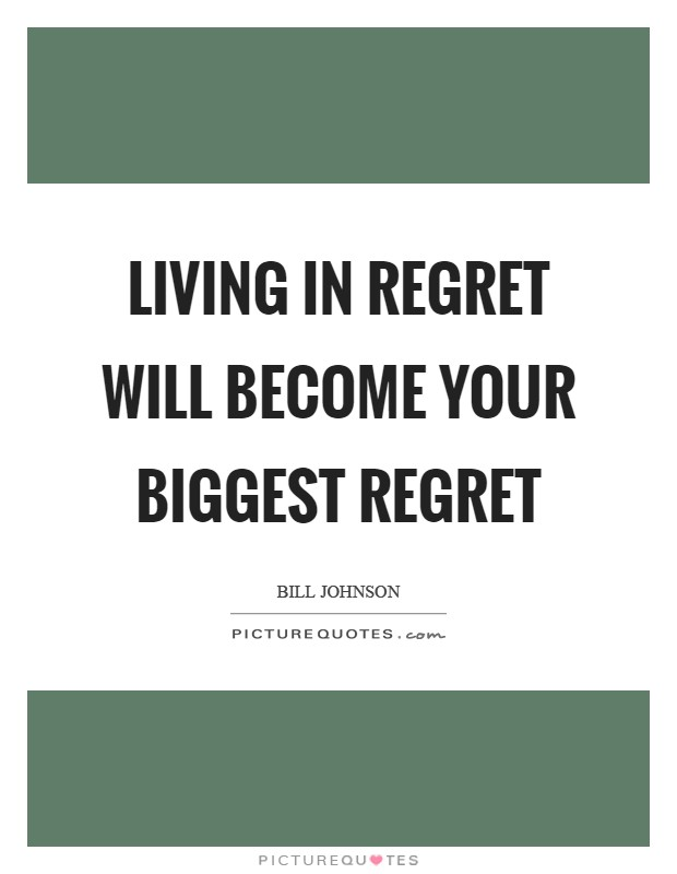 Living in regret will become your biggest regret Picture Quote #1