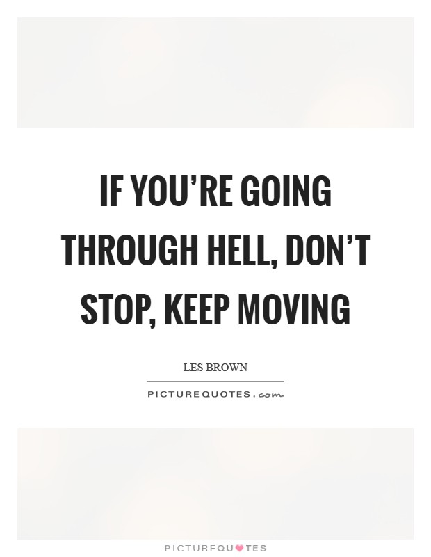 If you're going through hell, don't stop, keep moving Picture Quote #1