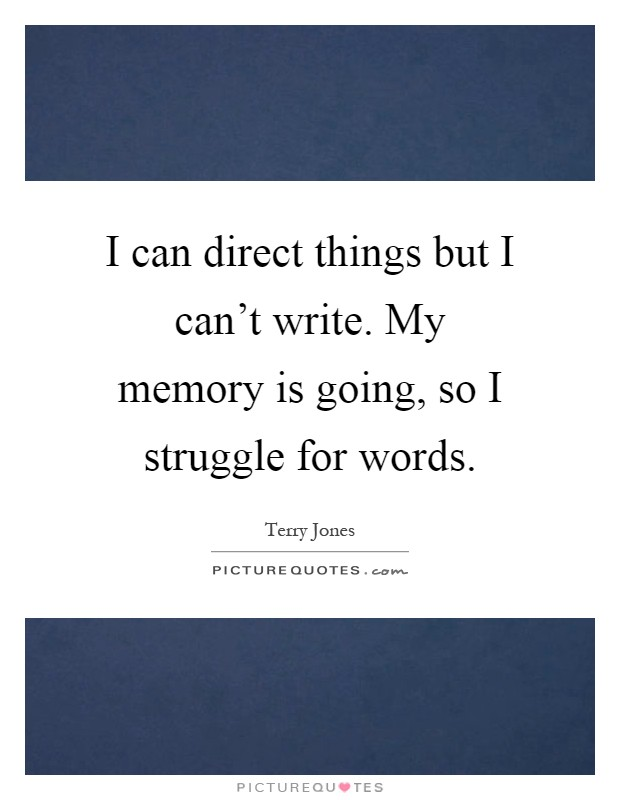 I can direct things but I can't write. My memory is going, so I struggle for words Picture Quote #1