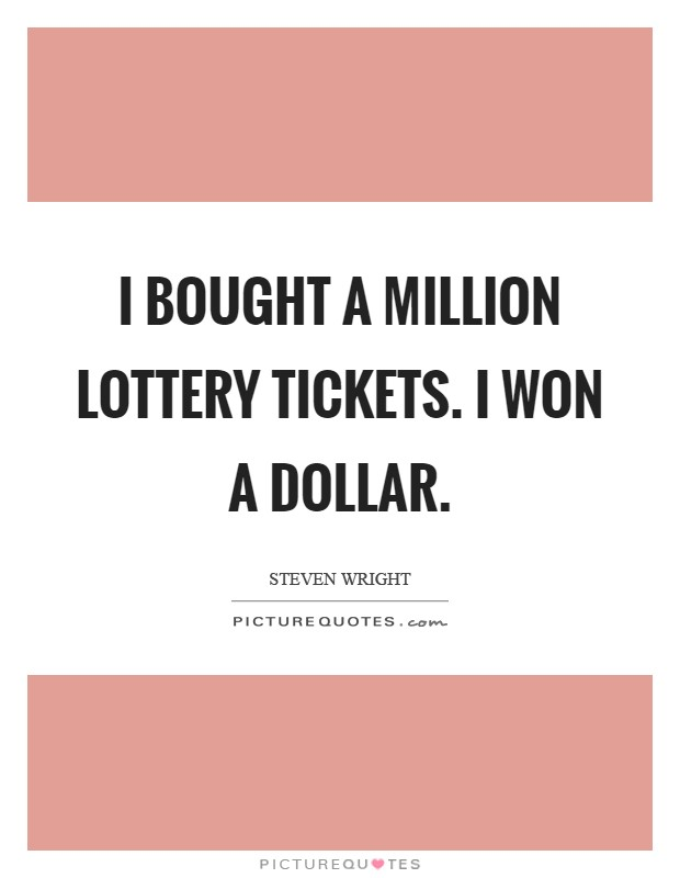 I bought a million lottery tickets. I won a dollar Picture Quote #1