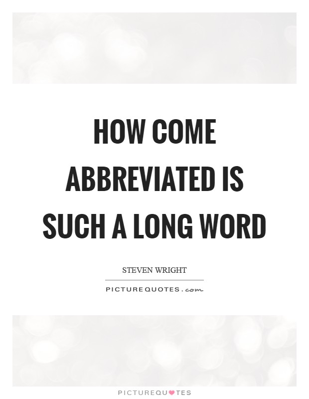 How come abbreviated is such a long word Picture Quote #1
