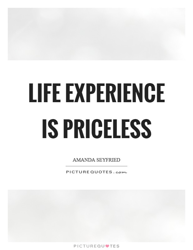 Life experience is priceless Picture Quote #1