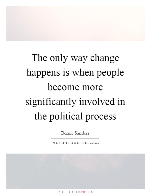The only way change happens is when people become more significantly involved in the political process Picture Quote #1