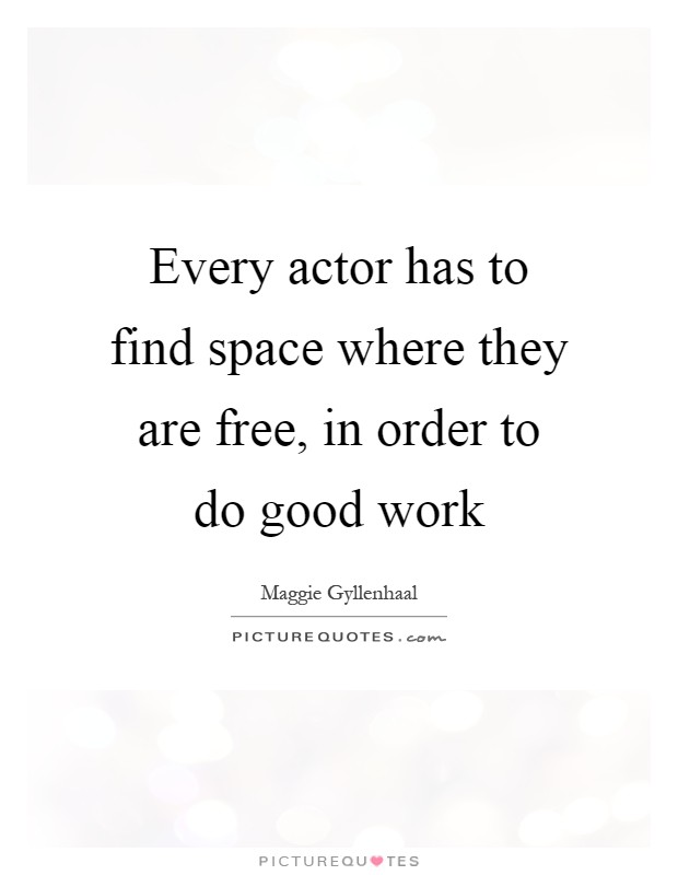 Every actor has to find space where they are free, in order to do good work Picture Quote #1