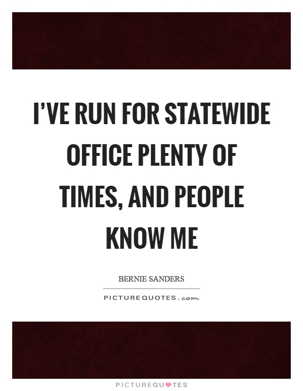 I've run for statewide office plenty of times, and people know me Picture Quote #1