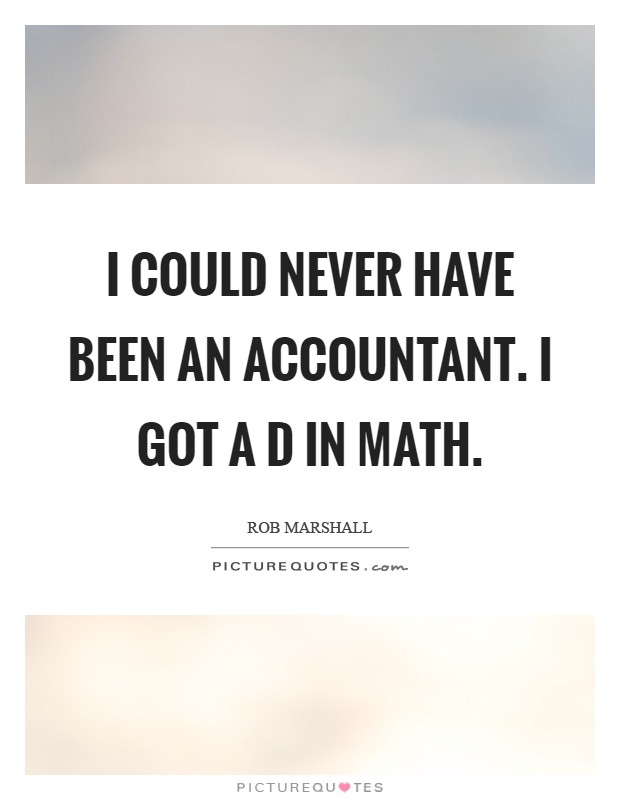 I could never have been an accountant. I got a D in math Picture Quote #1