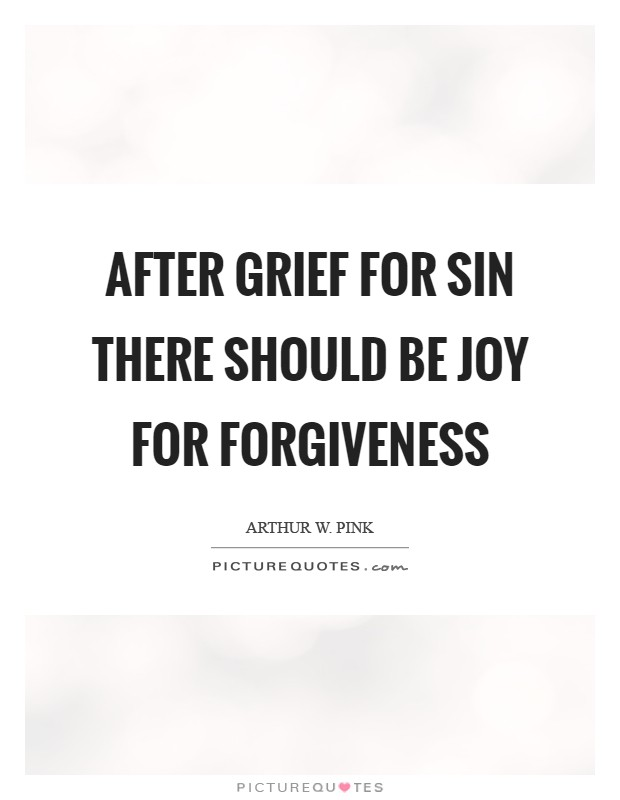 After grief for sin there should be joy for forgiveness Picture Quote #1