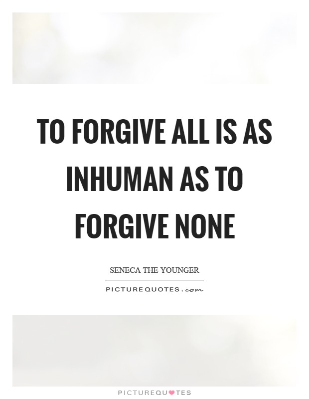 To forgive all is as inhuman as to forgive none Picture Quote #1