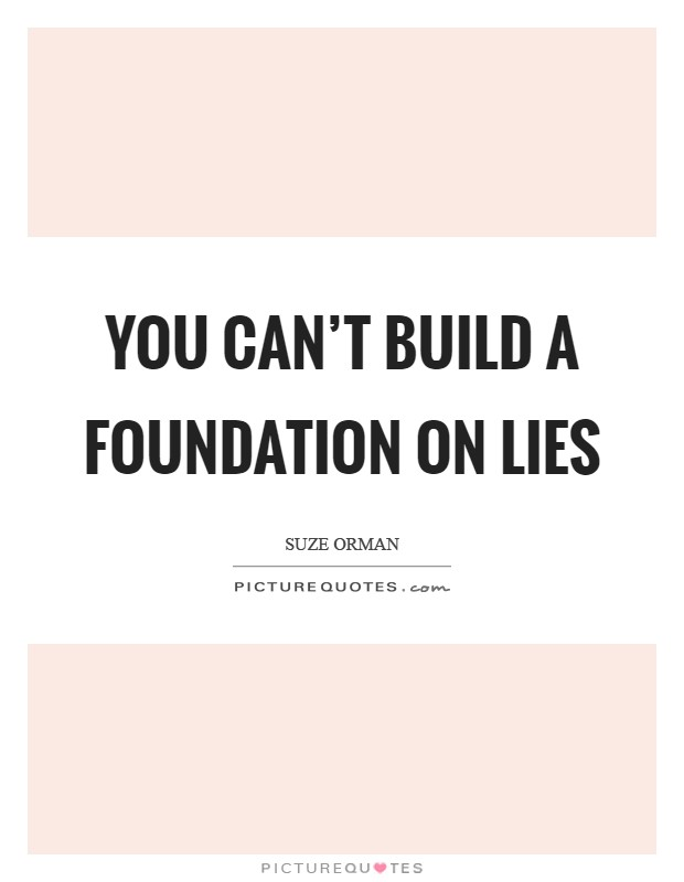 You can't build a foundation on lies Picture Quote #1