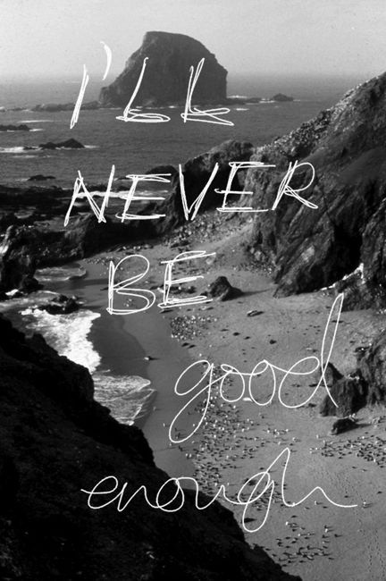 Never Good Enough Quote 1 Picture Quote #1