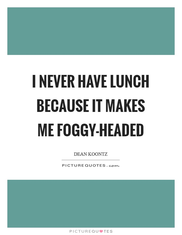 I never have lunch because it makes me foggy-headed Picture Quote #1
