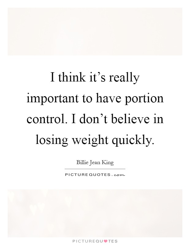 I think it's really important to have portion control. I don't believe in losing weight quickly Picture Quote #1