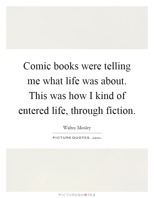 Comic books were telling me what life was about. This was how I kind of entered life, through fiction Picture Quote #1