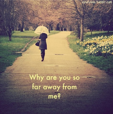 Why Are You So Far Away Quote 1 Picture Quote #1