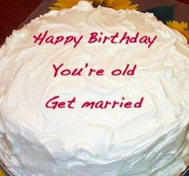 Happy birthday. You're old. Get married Picture Quote #1