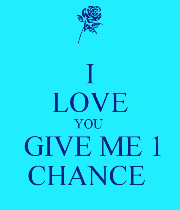 Give Me A Chance Quote 4 Picture Quote #1