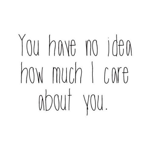 I Care About You Quotes: I Care Picture Quotes
