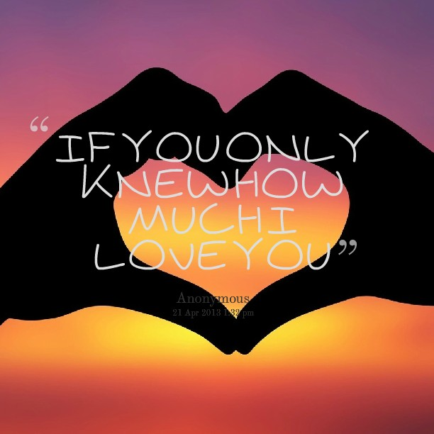 If You Only Knew How Much I Love You Quote 5 Picture Quote #1