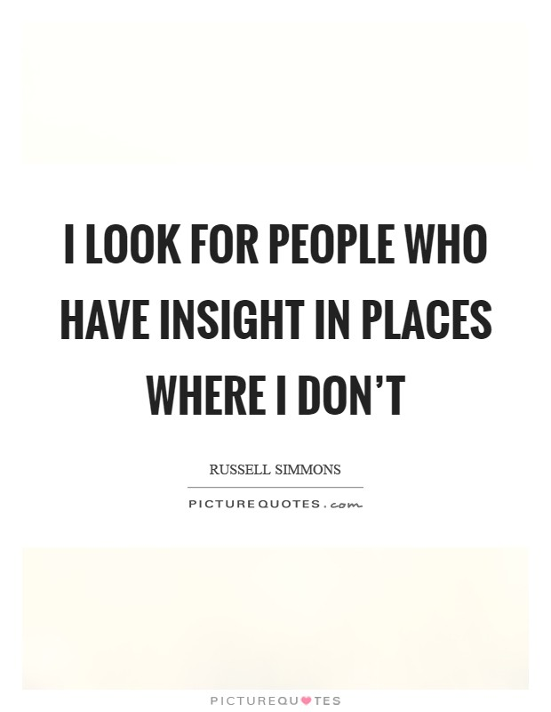 I look for people who have insight in places where I don't Picture Quote #1