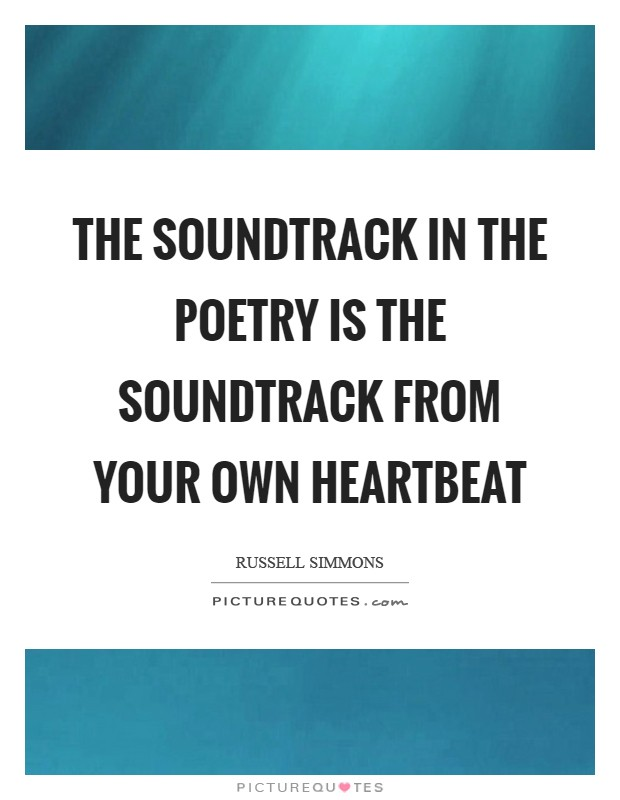The soundtrack in the poetry is the soundtrack from your own heartbeat Picture Quote #1