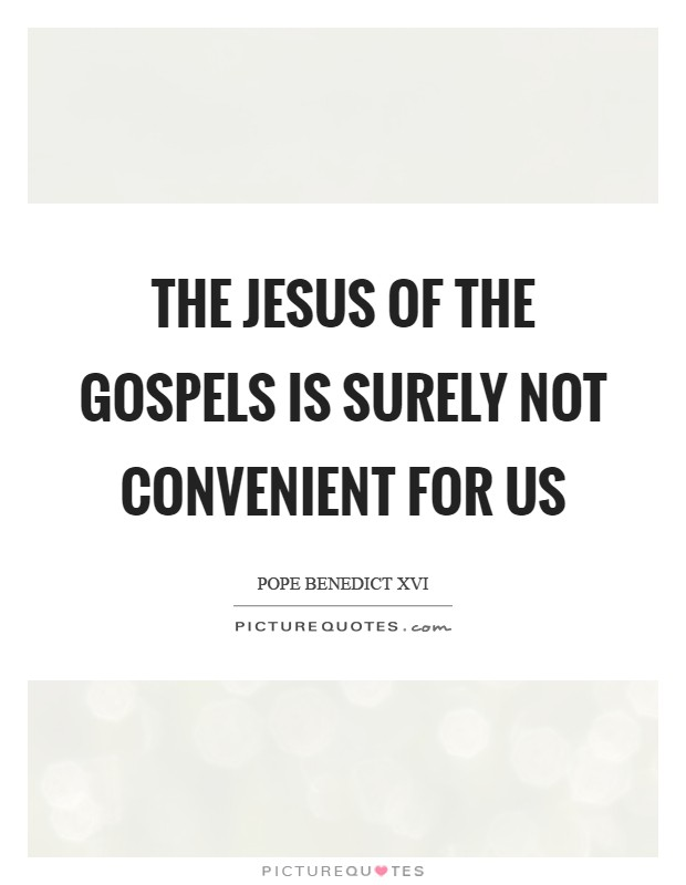 The Jesus of the Gospels is surely not convenient for us Picture Quote #1