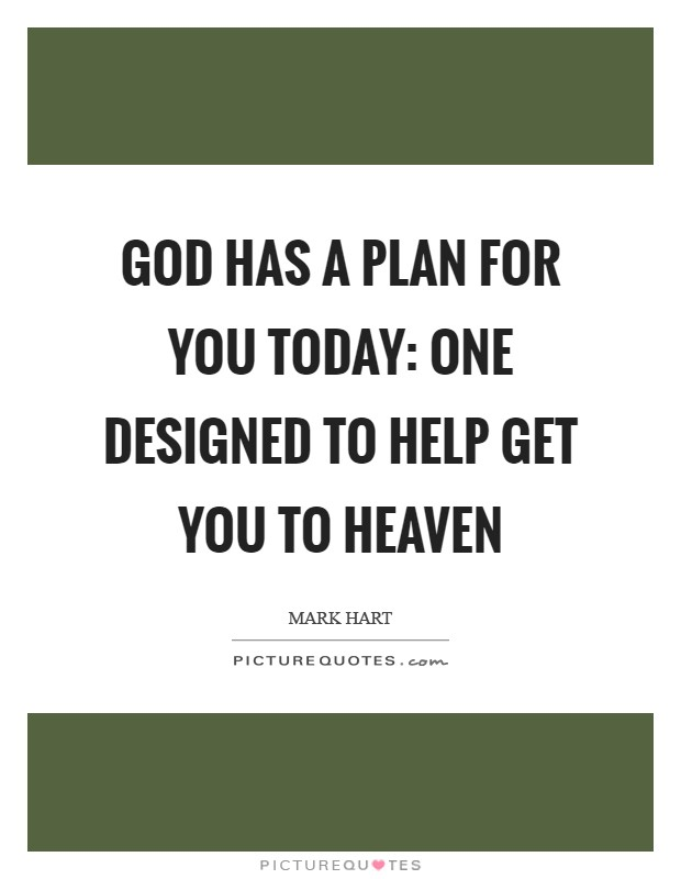 God has a plan for you today: one designed to help get you ...
