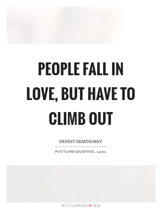 People fall in love, but have to climb out Picture Quote #1