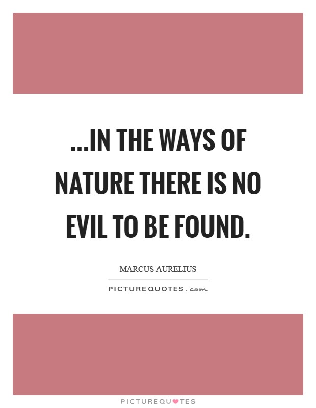 ...in the ways of Nature there is no evil to be found Picture Quote #1