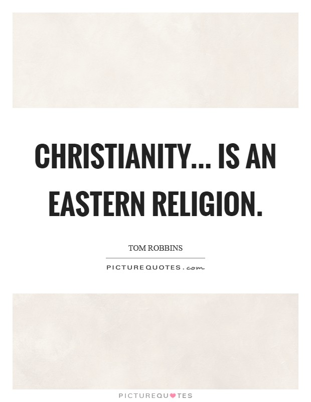 Christianity... is an Eastern religion Picture Quote #1