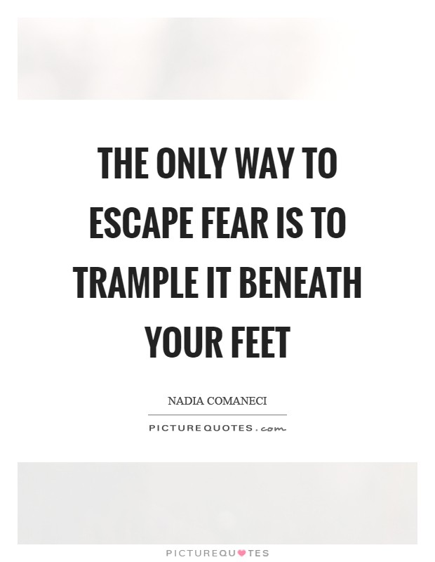 The only way to escape fear is to trample it beneath your feet Picture Quote #1