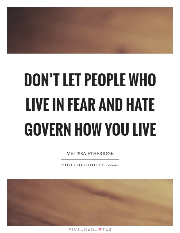 Don't let people who live in fear and hate govern how you live Picture Quote #1