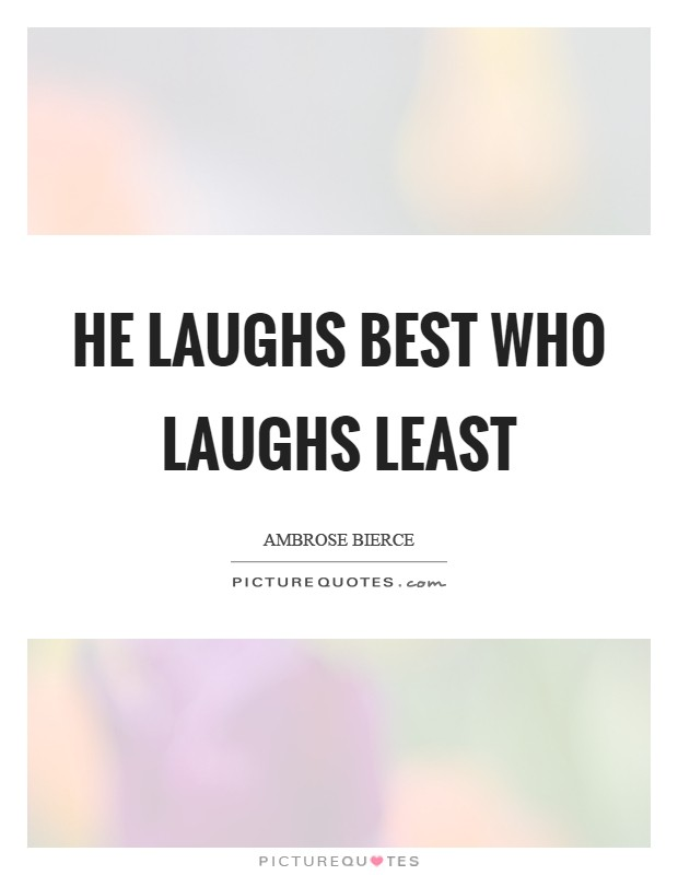 He laughs best who laughs least Picture Quote #1