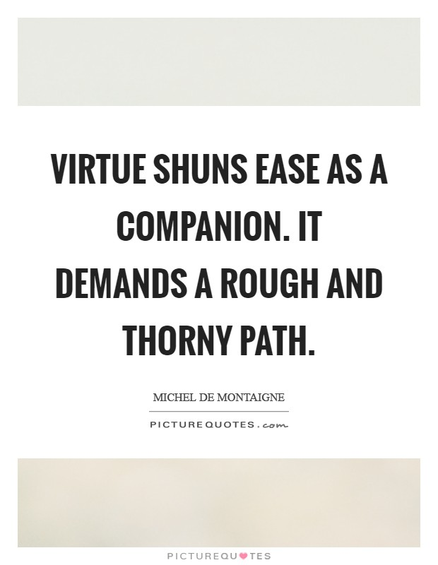 Virtue shuns ease as a companion. It demands a rough and thorny path Picture Quote #1