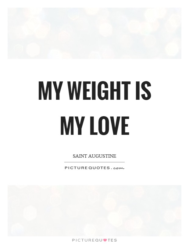 My weight is my love Picture Quote #1