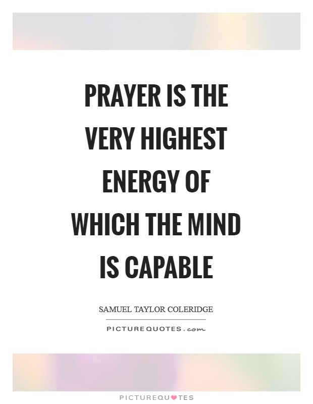 Prayer is the very highest energy of which the mind is capable Picture Quote #1
