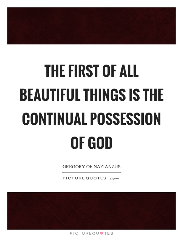 The first of all beautiful things is the continual possession of God Picture Quote #1