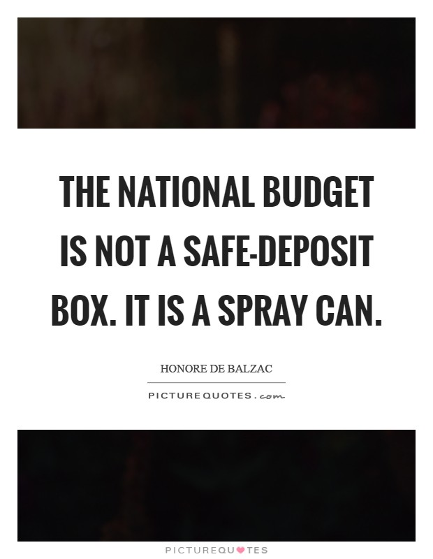 The national budget is not a safe-deposit box. It is a spray can Picture Quote #1