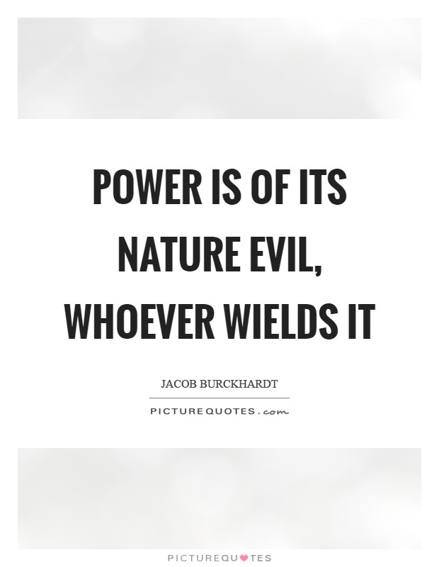 Power is of its nature evil, whoever wields it Picture Quote #1