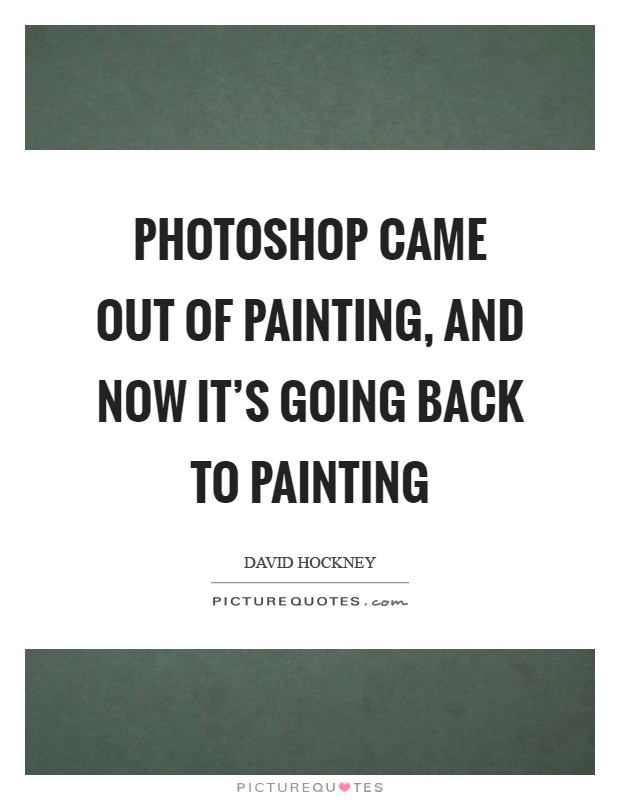 Photoshop came out of painting, and now it's going back to painting Picture Quote #1