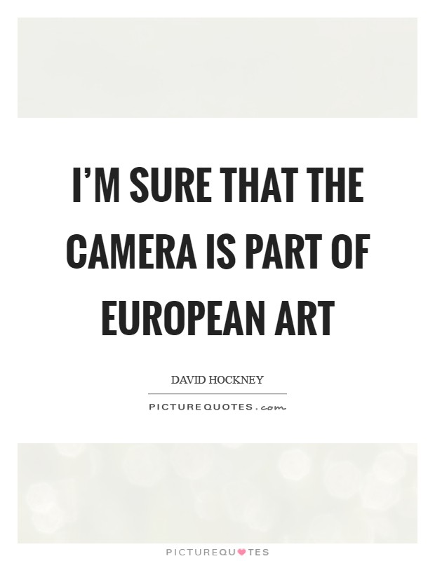 I'm sure that the camera is part of European art Picture Quote #1