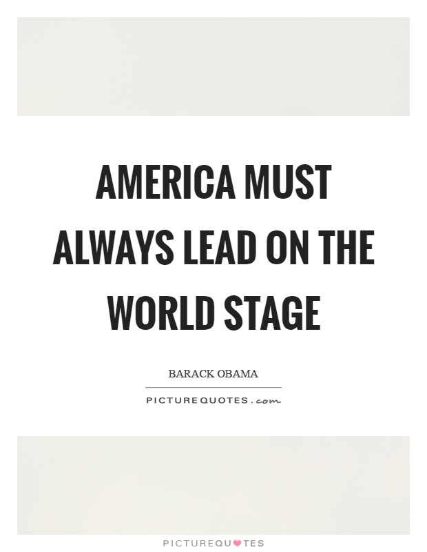America must always lead on the world stage Picture Quote #1