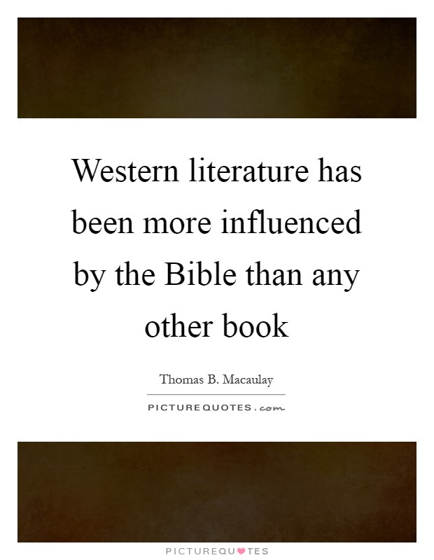 Western literature has been more influenced by the Bible than any other book Picture Quote #1