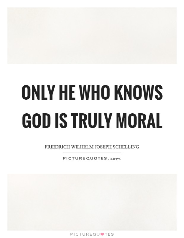 Only he who knows God is truly moral Picture Quote #1