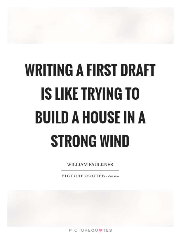 Writing a first draft is like trying to build a house in a strong wind Picture Quote #1