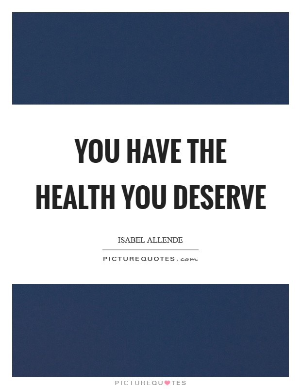 You have the health you deserve Picture Quote #1