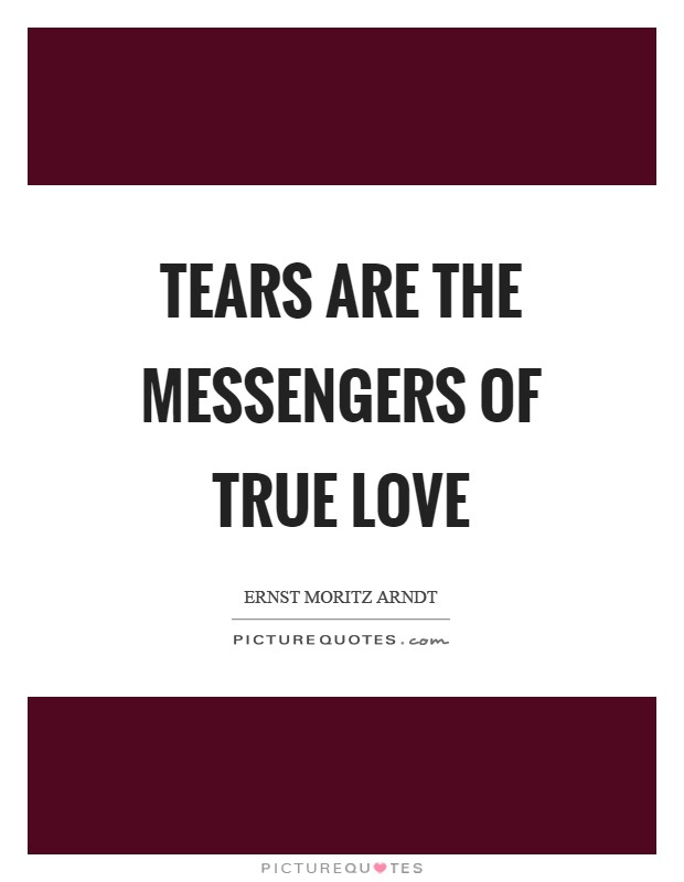 Tears are the messengers of true love Picture Quote #1
